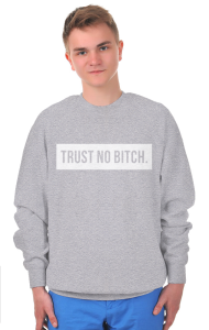 Свитшот Не доверяй .... | Trust No Bitch