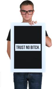 Постер Не доверяй .... | Trust No Bitch